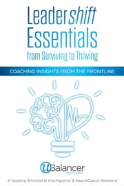 Leadershift Essentials: From Surviving to Thriving - Coaching Insights from the Frontline ebook by Ubalancer Solutions, Melissa Boyle, Zazeh Morfittus,...