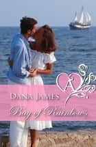Bay of Rainbows ebook by Dana James