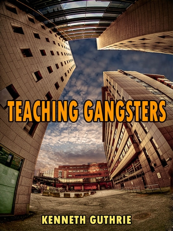 Teaching Gangsters (The Beat Action Series) eBook by Kenneth Guthrie