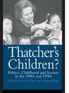 Thatcher's Children? - Politics, Childhood And Society In The 1980s And 1990s ebook by Dr Jane Pilcher, Jane Pilcher, Stephen Wagg