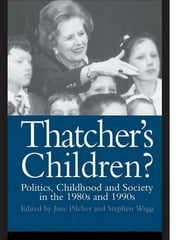 Thatcher's Children? - Politics, Childhood And Society In The 1980s And 1990s ebook by Dr Jane Pilcher,Jane Pilcher,Stephen Wagg
