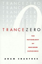 Trance Zero - The Psychology of Maximum Experience ebook by Adam Crabtree