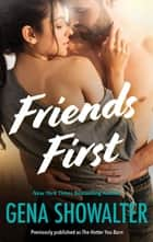 Friends First ebook by GENA SHOWALTER