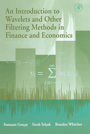 An Introduction to Wavelets and Other Filtering Methods in Finance and Economics ebook by Ramazan Gençay,Faruk Selçuk,Brandon J. Whitcher