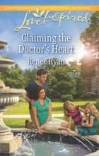 Claiming the Doctor's Heart ebook by Renee Ryan