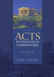 Acts: An Exegetical Commentary : Volume 4 - 24:1-28:31 ebook by Craig S. Keener