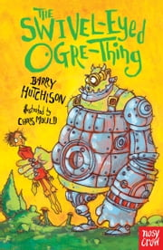 The Swivel-Eyed Ogre-Thing ebook by Barry Hutchison,Chris Mould