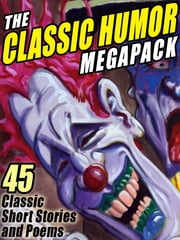 The Classic Humor MEGAPACK ® - 45 Short Stories and Poems ebook by O. Henry,Saki,Ellis Parker Butler,Mark Twain,Edgar Allan Poe,Edward Everett Hale,Oliver Wendell Holmes,Washington Irving,James Whitcomb Riley,May Isabel Fisk