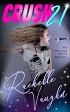Crush 21 - A Standalone Rock Star Romance ebook by Rachelle Vaughn