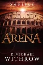 Arena Omnibus - Books 1-3 ebook by D. Michael Withrow