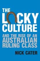 The Lucky Culture ebook by Nick Cater