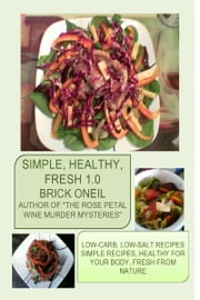 Simple, Healthy, Fresh 1.0 ebook by Brick ONeil