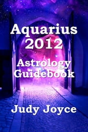 Aquarius 2012 Astrology Guidebook ebook by Judy Joyce