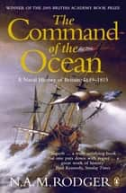 The Command of the Ocean - A Naval History of Britain 1649-1815 ebook by N A M Rodger