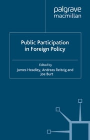 Public Participation in Foreign Policy ebook by J. Headley,A. Reitzig,J. Burton
