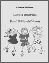 Little stories for little children: Short story collection ebook by Carola Kickers