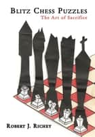 Blitz Chess Puzzles ebook by Robert J. Richey
