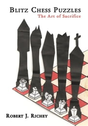 Blitz Chess Puzzles - The Art of Sacrifice ebook by Robert J. Richey