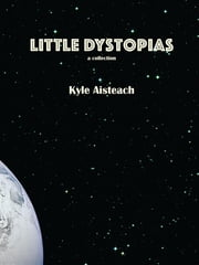Little Dystopias ebook by Kyle Aisteach