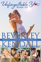 Unforgettable You Boxed Set - Warwick University Chronicles ebook by Beverley Kendall