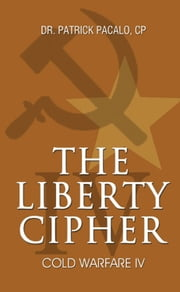 The Liberty Cipher: Cold Warfare IV ebook by Dr. Patrick Pacalo & CP