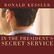 In the President's Secret Service - Behind the Scenes with Agents in the Line of Fire and the Presidents They Protect audiobook by Ronald Kessler