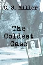 The Coldest Case ebook by CS Miller