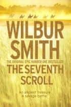 The Seventh Scroll: An Ancient Egypt Novel 2 ebook by Wilbur Smith