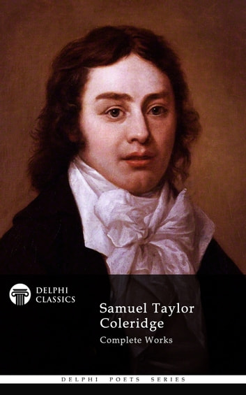 Complete Works of Samuel Taylor Coleridge (Delphi Classics) ebook by Samuel Taylor Coleridge,Delphi Classics
