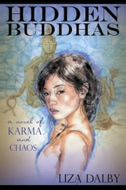 Hidden Buddhas - A Novel of Karma and Chaos ebook by Liza Dalby