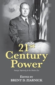 21st Century Power - Strategic Superiority for the Modern Era ebook by Brent D. Ziarnick