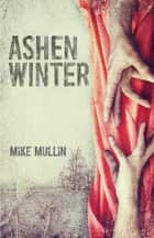 Ashen Winter ebook by Mike Mullin