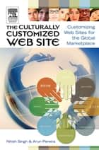 The Culturally Customized Web Site ebook by Nitish Singh, Arun Pereira