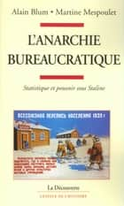 L'anarchie bureaucratique ebook by Alain BLUM, Martine MESPOULET