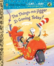 The Thinga-ma-jigger is Coming Today! (Dr. Seuss/Cat in the Hat) ebook by Tish Rabe, Christopher Moroney