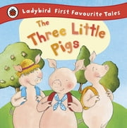 The Three Little Pigs: Ladybird First Favourite Tales ebook by Nicola Baxter