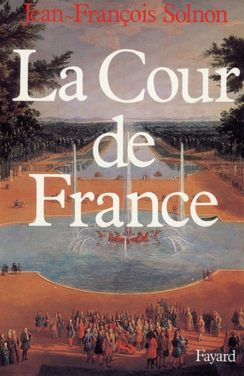 La Cour de France ebook by Jean-François Solnon