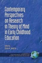 Contemporary Perspectives on Research in Theory of Mind in Early Childhood Education ebook by Olivia Saracho