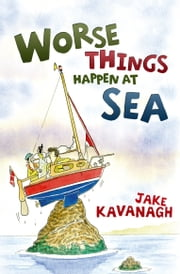 Worse Things Happen at Sea ebook by Jake Kavanagh