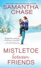 Mistletoe Between Friends ebook by Samantha Chase