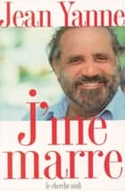 J'me marre ebook by Jean YANNE