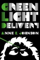Green Light Delivery ebook by Anne E. Johnson