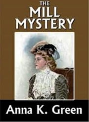 The Mill Mystery ebook by Anna Katherine Green