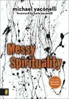 Messy Spirituality ebook by Mike Yaconelli, Karla Yaconelli