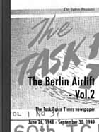 The Berlin Airlift- Vol. 2 - The Task Force Times Newspapers June 26, 1948 - September 30, 1949 ebook by John Provan