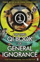 QI: The Third Book of General Ignorance ebook by John Lloyd, John Mitchinson, James Harkin,...