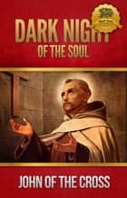 Dark Night of the Soul eBook by St. John of the Cross, Wyatt North