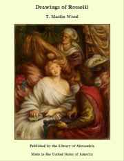 Drawings of Rossetti ebook by T. Martin Wood