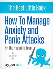 How to Manage Anxiety and Panic Attacks ebook by The Hyperink  Team