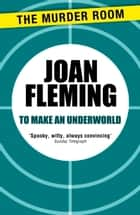 To Make an Underworld ebook by Joan Fleming